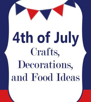 Fourth of July Crafts, Decorations & Food Ideas #fourthofjuly