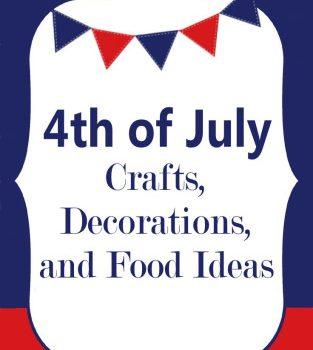 Fourth of July Crafts, Decorations & Food Ideas #fourthofjuly