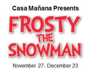 See Frosty The Snowman at Casa Manana in Fort Worth