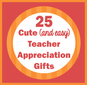 25 Cute Teacher Appreciation Gift Ideas