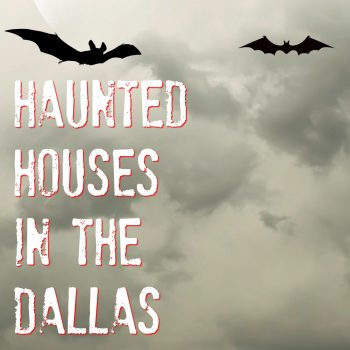 Freak Out When You Visit These Haunted Houses in the Dallas Fort Worth Area